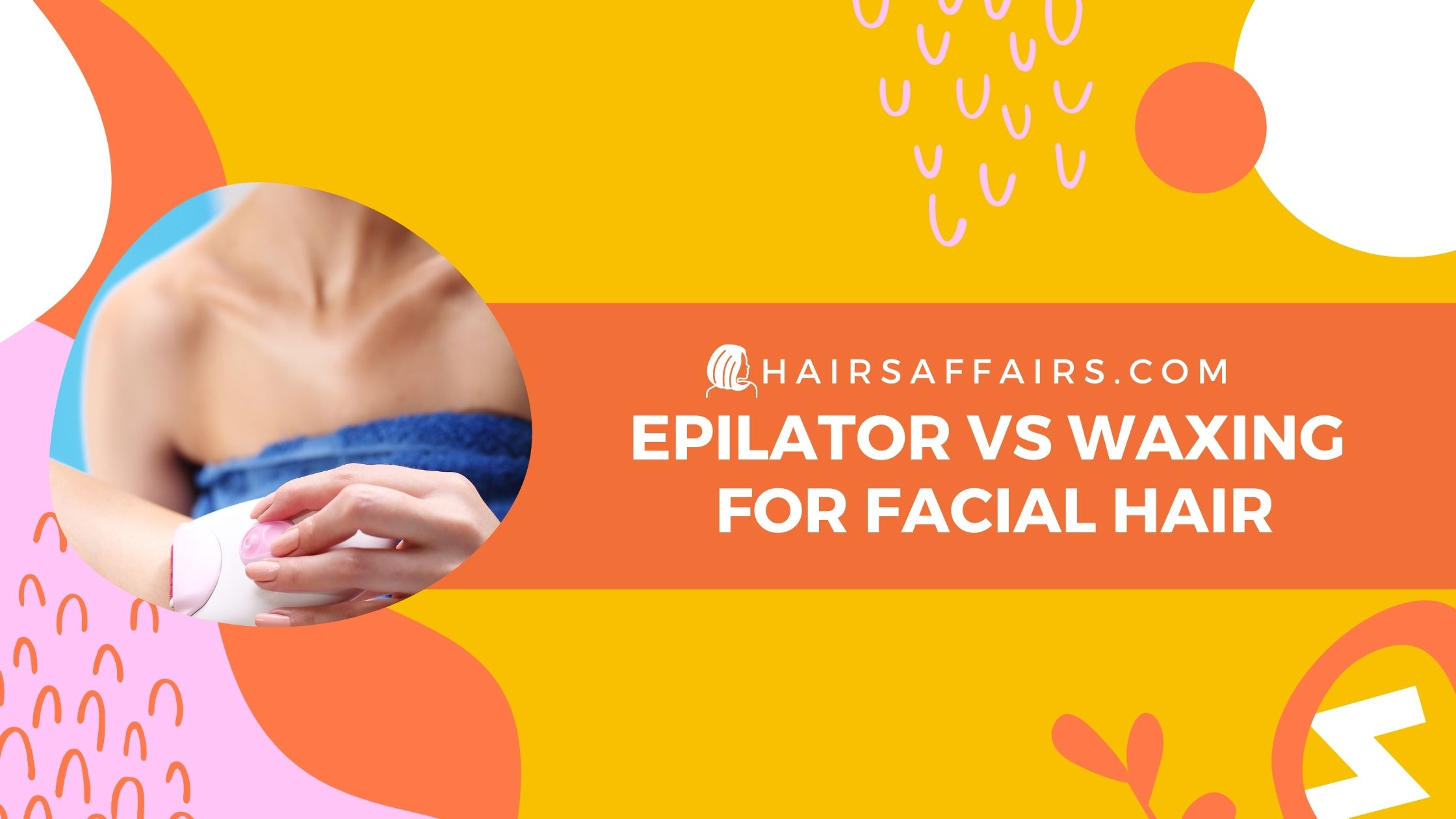 HA-Epilator-vs-Waxing-for-Facial-Hair